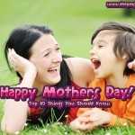 Happy Mothers Day! Top 10 Things You Should Know